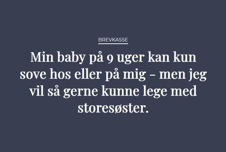 Brevkasse: Min baby på 9 uger kan kun sove hos eller på mig – men jeg vil så gerne kunne lege med storesøster.