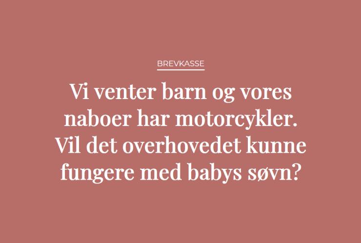 Brevkasse: Vi venter barn og vores naboer har motorcykler. Vil det overhovedet kunne fungere med babys søvn?