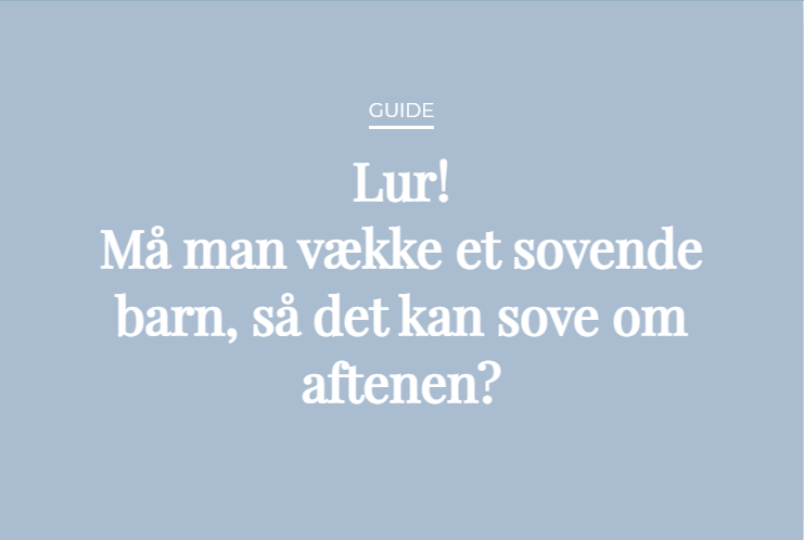 Guide: Lur! Må man vække et sovende barn, så det kan sove om aftenen?