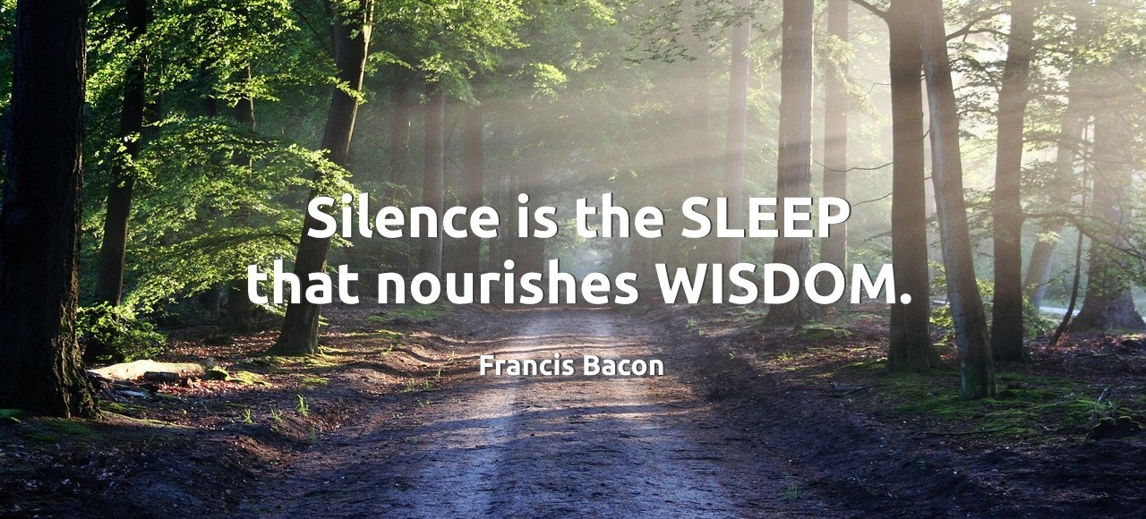 Quote - Silence is the Sleep that nourishes Wisdom (Francis Bacon)