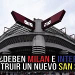 ¿Deben Milan e Inter construir un nuevo San Siro?