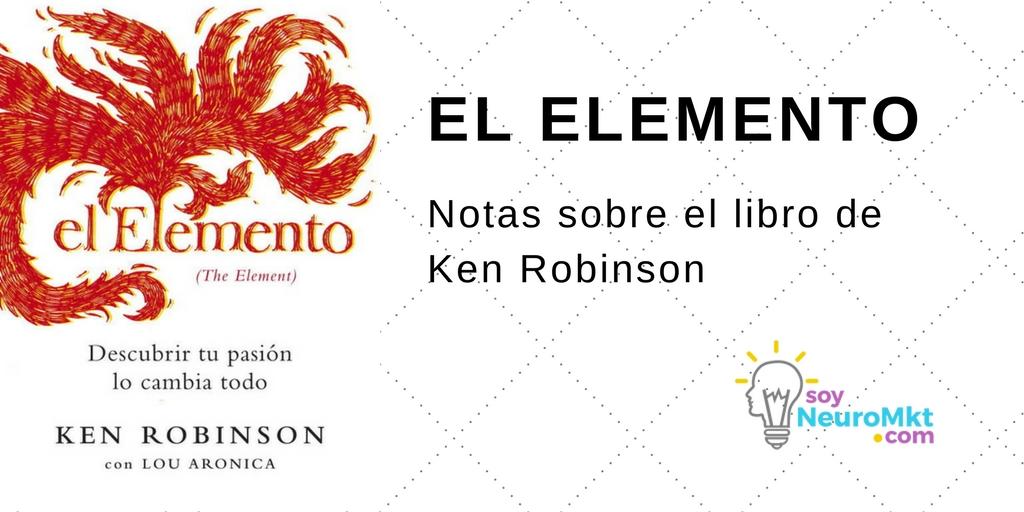 Notas Sobre el Libro El Elemento, de Ken Robinson, Soy Neuro MKT