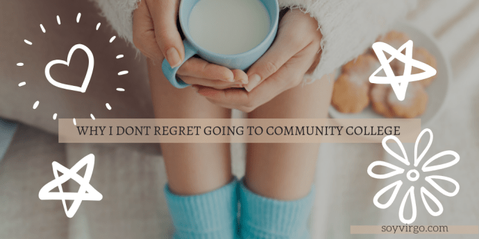 community college, why i dont regret it soyvirgo.com