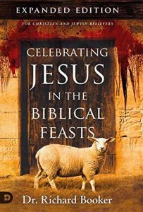 Celebrating Jesus in the Biblical Feasts (Expanded Edition)