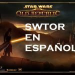 Traducir Star Wars The Old Republic (SWTOR) al Español /  Translate Star Wars The Old Republic (SWTOR) to Spanish