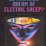 ¿Sueñan los androides con ovejas eléctricas? de Phillip K. Dick