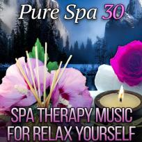 Pure Spa 30 Spa Therapy Music for Relax Yourself - Beauty Touch, Spa Vibes of Paradise, New Age for Healing Massage by Spa Music Paradise