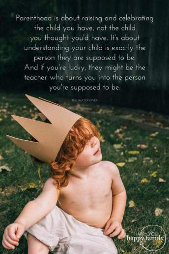 "Young child with a paper crown on the head, text reads: ""Parenthood is about raising and celebrating the child you have, not the child you thought you'd have. It's about understanding your child is exactly the person they are supposed to be. And if you're lucky, they might be the teacher who turns you into the person you're supposed to be."""