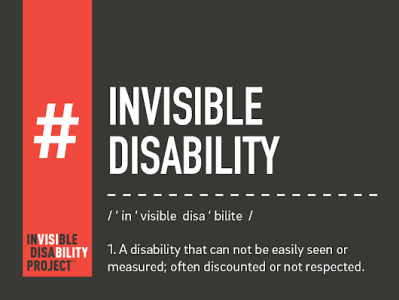 Invisible Deisability - A disability that can not be easily seen or measured; often discounted or not respected. - Invisible Disability Project