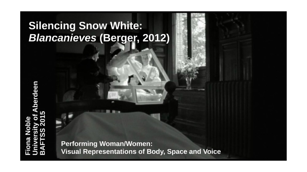 Silencing Snow White: Blancanieves (Berger, 2012) (BAFTSS 3rd Annual Conference 2015) (1/3)