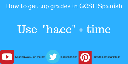 """Information about how to get the top grades in GCSE Spanish by using the Information about how to get the top grades in GCSE Spanish by the construction """"hace"""" + time"""