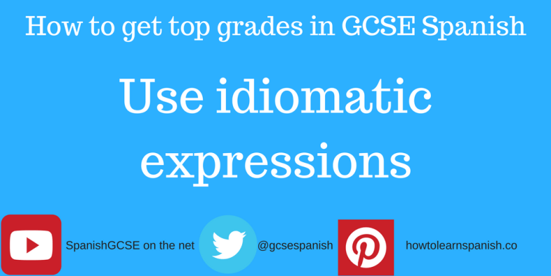 Information about how to get the top grades in GCSE Spanish by using idiomatic expressions