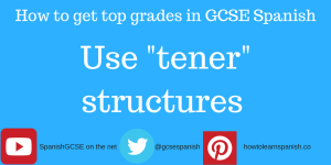 "Information about how to get the top grades in GCSE Spanish by using ""tener"" structures"