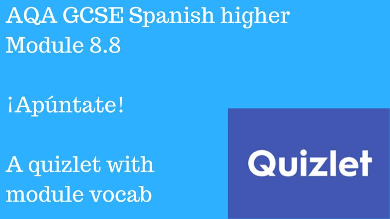 AQA GCSE Spanish higher Module 8.8 ¡Apúntate! Quizlet