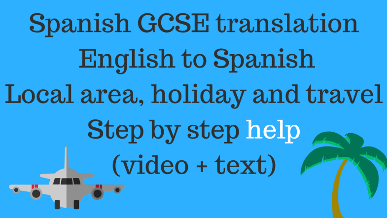 Spanish GCSE Translation English to Spanish Topic - local area, holiday and travel
