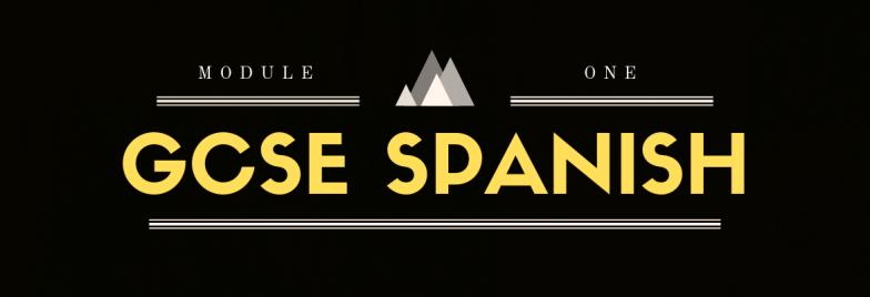 GCSE SPANISH - Course Module One