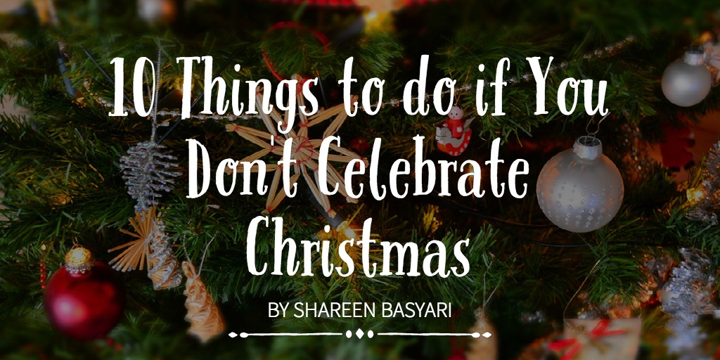 10 Things to do if You Don't Celebrate Christmas