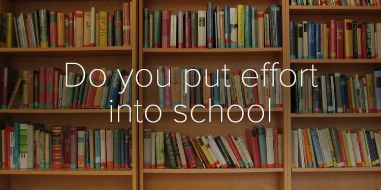Do you put effort into school