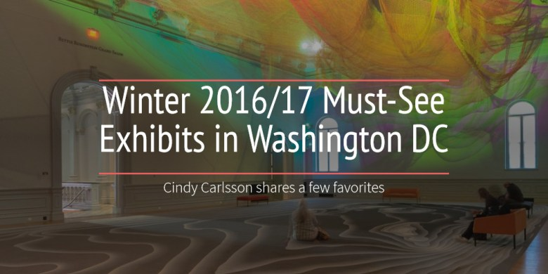 Winter 2016/17 Must-See Exhibits in Washington DC