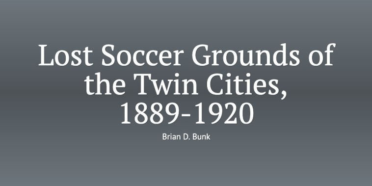 Lost Soccer Grounds of the Twin Cities, 1889-1920