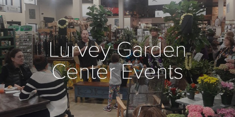 Lurvey Garden Center Events