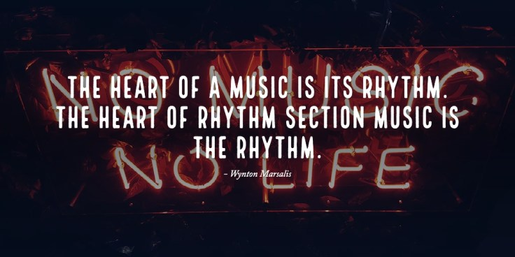The heart of a music is its rhythm. The heart of rhythm section music is the rhythm.