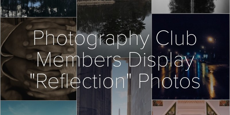 "Photography Club Members Display ""Reflection"" Photos"