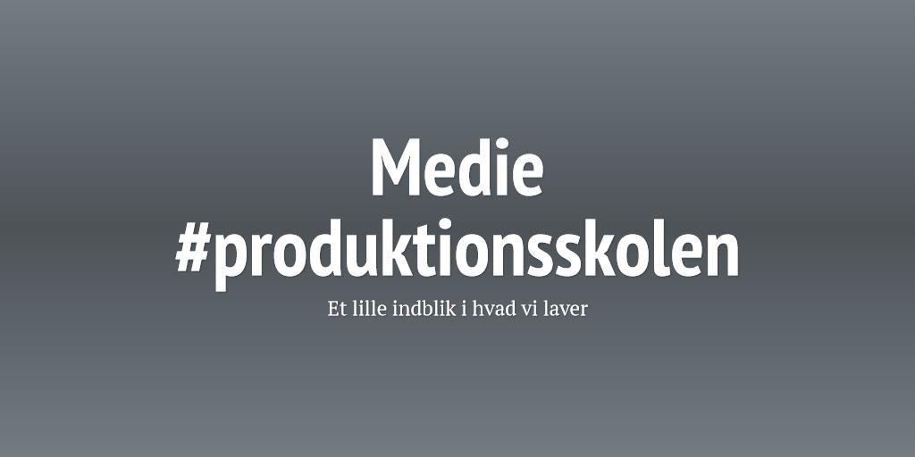 Medie #produktionsskolen