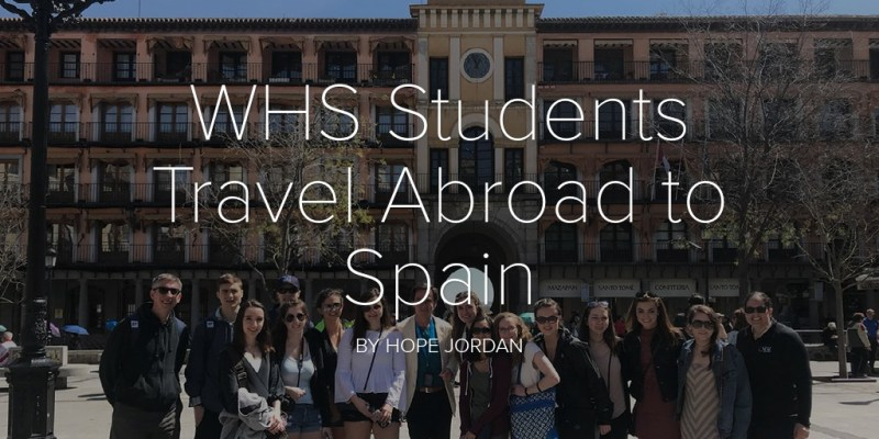 WHS Students Travel Abroad to Spain