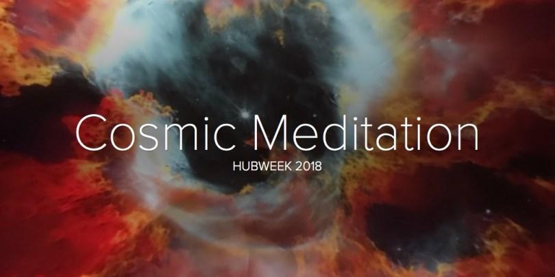 Cosmic Meditation, HUBWeek 2018