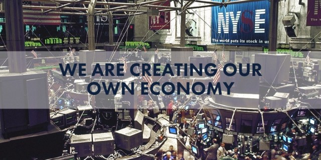 We Are Creating Our Own Economy
