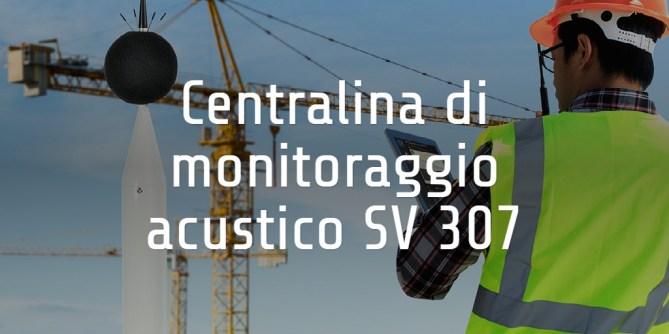 Centralina di monitoraggio acustico SV 307
