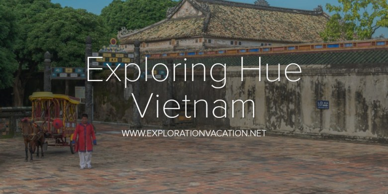 Exploring Hue Vietnam