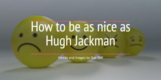 How to be as nice as Hugh Jackman