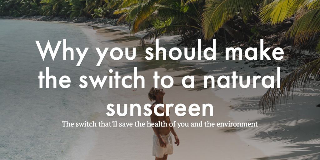 Why you should make the switch to a natural sunscreen