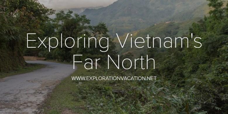 Exploring Vietnam's Far North