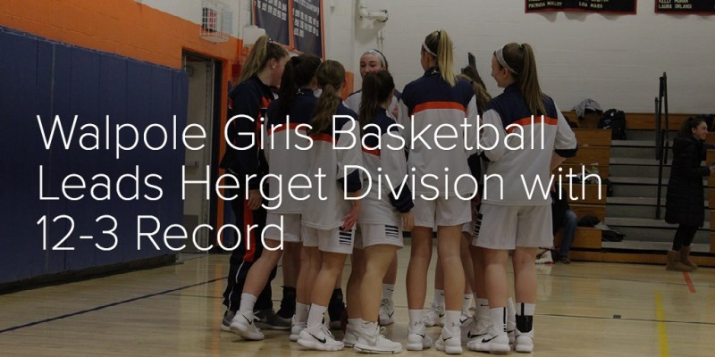 Walpole Girls Basketball Leads Herget Division with 12-3 Record