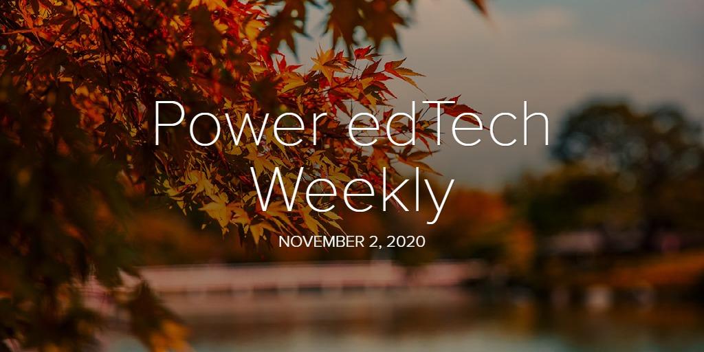 Power edTech Weekly - 11/2/20