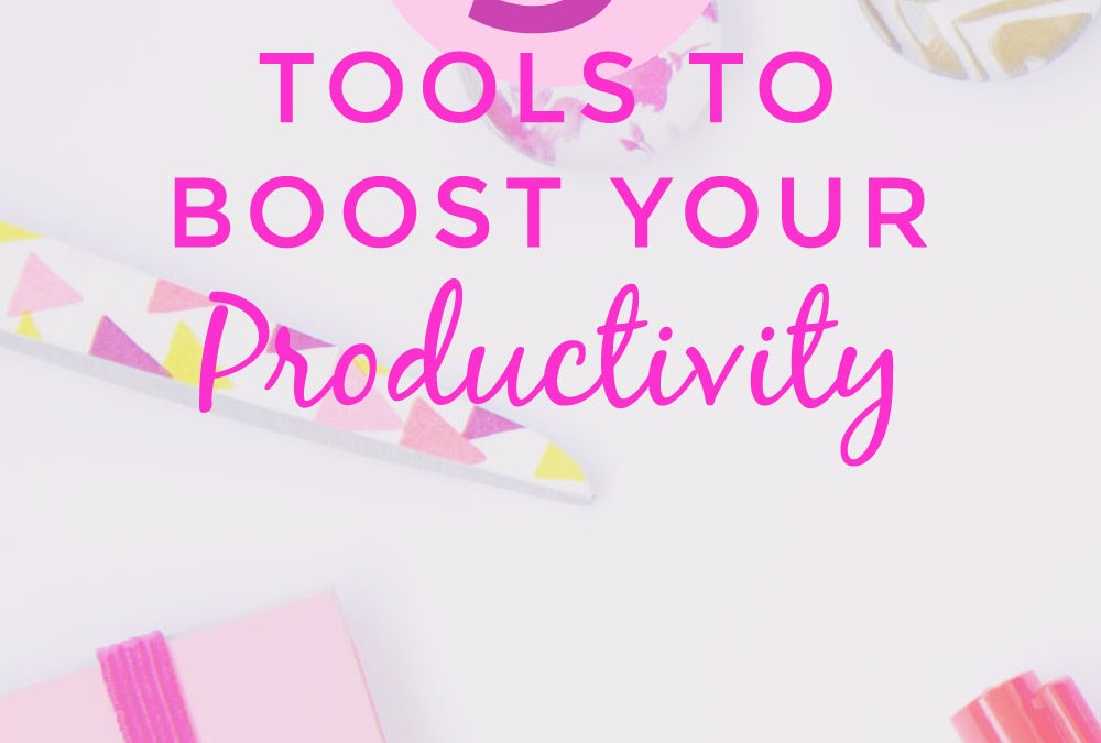 3 TOOLS TO BOOST YOUR PRODUCTIVITY