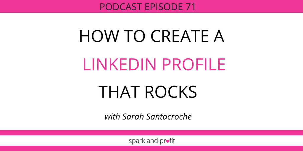 SP71: How to Create a Linked In Profile That Rocks With Sarah Santacroce