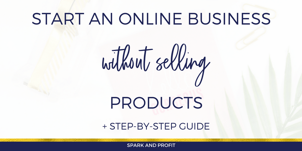 How To Start An Online Business When You Don't Sell Products