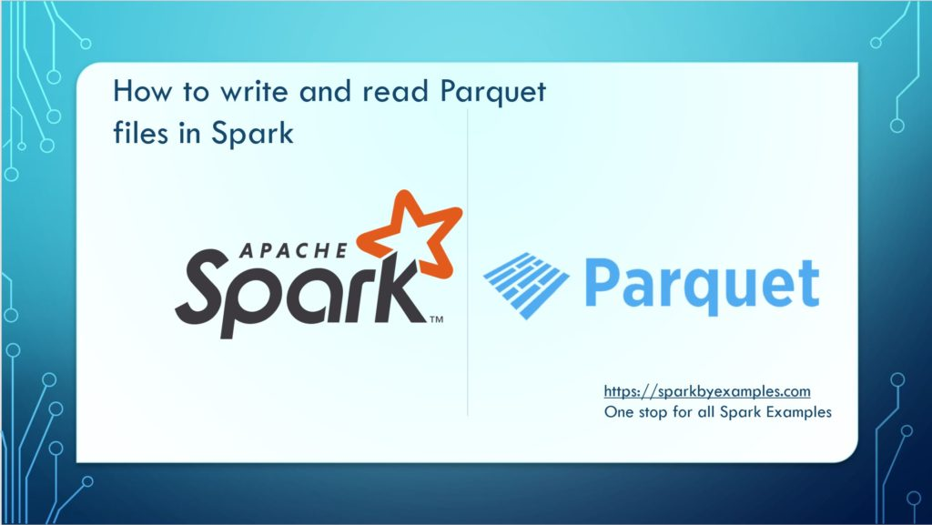 Spark Read and Write Apache Parquet file — Spark by {Examples}