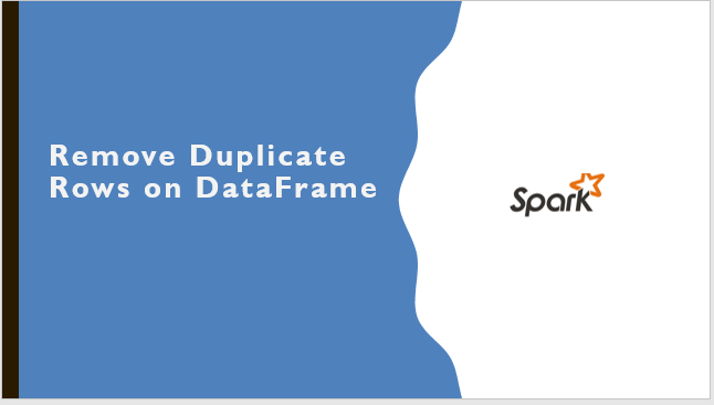 Spark SQL – How to Remove Duplicate Rows