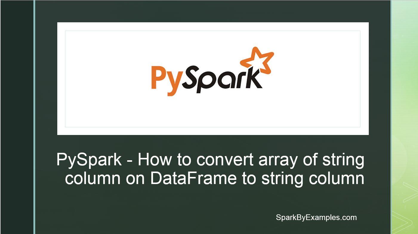 PySpark – Convert array column to a String
