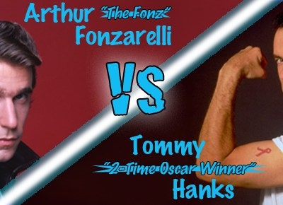 "Arthur ""The Fonz"" Fonzarelli VS Tommy ""2-Time Oscar Winner"" Hanks"