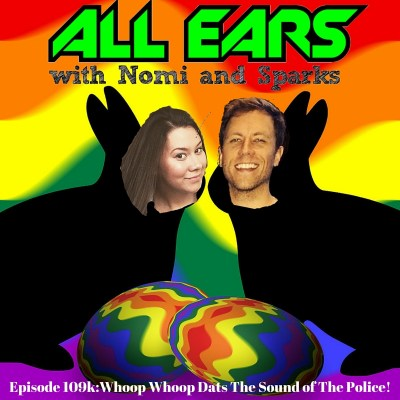 All Ears with Nomi & Sparks episode 109k:Whoop Whoop Dats The Sound of The Police!