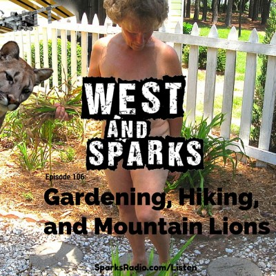 West and Sparks TIMED Podcast Ep 106: Gardening, Hiking, and Mountain Lions