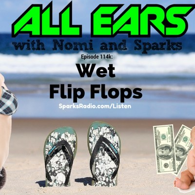 All Ears with Nomi & Sparks episode 114k: Wet Flip Flops