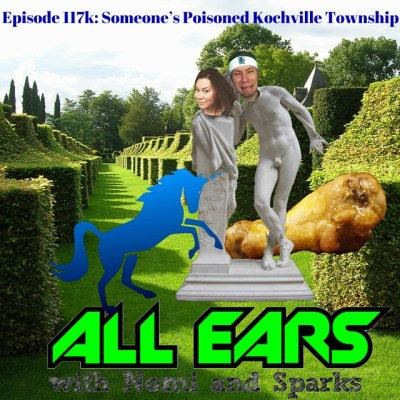 All Ears with Nomi & Sparks episode 117k: Someone's Poisoned Kochville Township