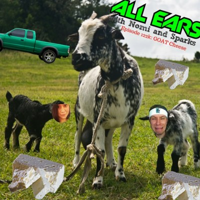 All Ears with Nomi & Sparks episode 122k: GOAT Cheese